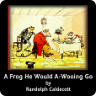 A Frog He Would A-Wooing Go_ads