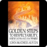Golden Steps to Respectability, Usefulness and Happiness: Being a Series of Lectures to Youth of Both Sexes, on Character, Principles, Associates, Amusements, Religion, and Marriage