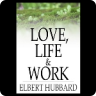 Love, Life & Work: Being a Book of Opinions Reasonably Good-Natured Concerning How to Attain the Highest Happiness for Ones Self with the Least Possible Harm to Others