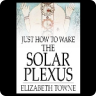 Just How to Wake the Solar Plexus