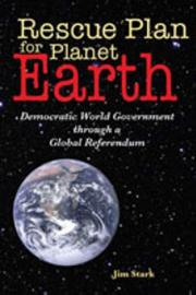 Rescue Plan for Planet Earth: Democratic World Government through a Global Referendum