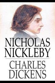 Nicholas Nickleby: A Faithful Account of the Fortunes, Misfortunes, Uprisings, Downfallings and Complete Career of the Nickelby Family
