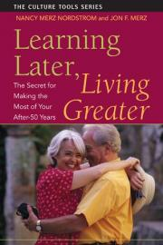 Learning Later, Living Greater: The Secret for Making the Most of Your After-50 Years