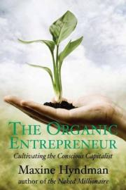 Organic Entrepreneur: Cultivating the Conscious Capitalist