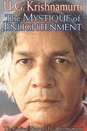 The Mystique of Enlightenment: The Radical Ideas of U.G. Krishnamurti