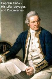 Captain Cook - His Life, Voyages, and Discoveries