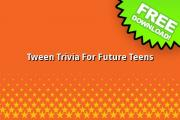 Tween Trivia For Future Teens