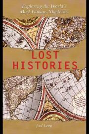 Lost Histories: Exploring the Worlds Most Famous Mysteries