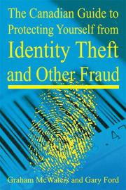The Canadian Guide to Protecting Yourself from Identity Theft and Other Fraud