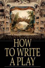 How to Write a Play: Letters from Augier, Banville, Dennery, Dumas, Gondinet, Labiche, Legouve, Pailleron, Sardou, Zola
