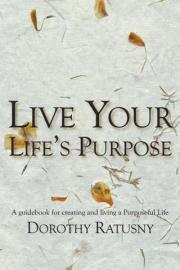 Live Your Life's Purpose: a guidebook for creating and living a purposeful life