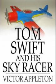 Tom Swift and His Sky Racer: Or, The Quickest Flight on Record