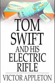 Tom Swift and His Electric Rifle: Or, Daring Adventures on Elephant Island