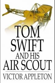 Tom Swift and His Air Scout: Or, Uncle Sams Mastery of the Sky
